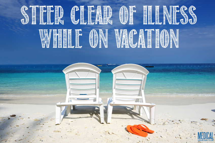 Illnesses can ruin a vacation, enjoy your family time by staying healthy.